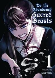 To The Abandoned Sacred Beasts Vol. 1 by Maybe