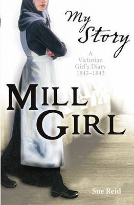 Mill Girl: A Victorian Girl's Diary, 1842-1843 (My Story) by Sue Reid image