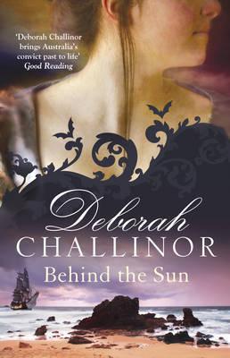 Behind the Sun by Deborah Challinor