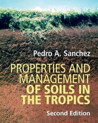 Properties and Management of Soils in the Tropics by Pedro A. Sanchez