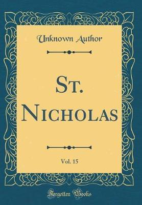 St. Nicholas, Vol. 15 (Classic Reprint) by Unknown Author