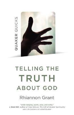 Quaker Quicks - Telling the Truth About God by Rhiannon Grant