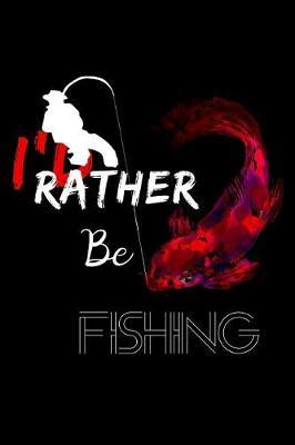 I'd Rather Be Fishing by Uab Kidkis