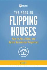 The Book on Flipping Houses by J. Scott