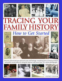 Tracing Your Family History: How to Get Started - Discover and Record Your Personal Roots and Heritage - Everything from Accessing Archives and Public Record Offices to Using the Internet with More Than 200 Colour Photographs by Kathy Chater image