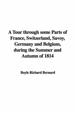 A Tour Through Some Parts of France, Switzerland, Savoy, Germany and Belgium, During the Summer and Autumn of 1814 by Boyle Richard Bernard image