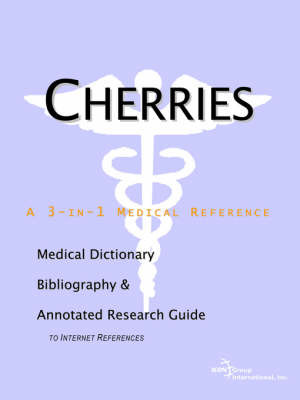 Cherries - A Medical Dictionary, Bibliography, and Annotated Research Guide to Internet References by ICON Health Publications image