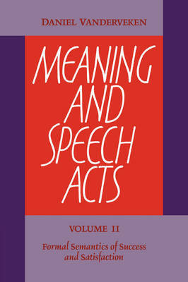 Meaning and Speech Acts: Volume 2 by Daniel Vanderveken