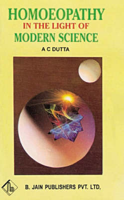 Homoeopathy in the Light of Modern Science by A.C. Dutta