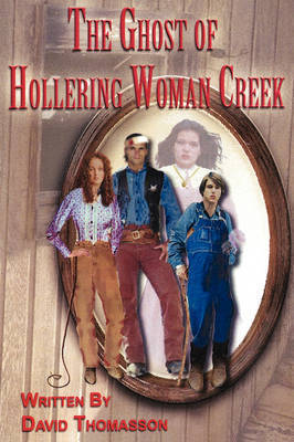 The Ghost of Hollering Woman Creek by David Thomasson