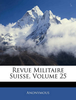 Revue Militaire Suisse, Volume 25 by * Anonymous