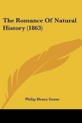 The Romance Of Natural History (1863) by Philip Henry Gosse