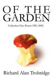 Of the Garden: Collection One Poems 1981-2002 by Richard A. Trobridge image