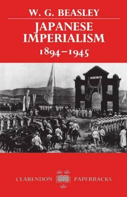 Japanese Imperialism, 1894-1945 by W.G. Beasley