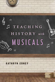 Teaching History with Musicals by Kathryn Edney image