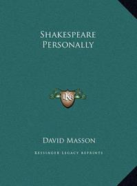 Shakespeare Personally Shakespeare Personally by David Masson