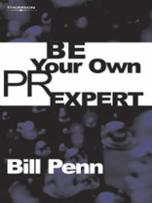 Be Your Own PR Expert by Bill Penn