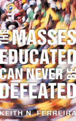 The Masses Educated Can Never Be Defeated by Keith N Ferreira image