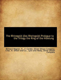 The Rhinegold (Das Rheingold) Prologue to the Trilogy the Ring of the Nibelung by Richard Wagner