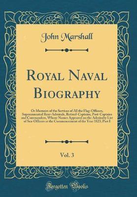 Royal Naval Biography, Vol. 3 by John Marshall