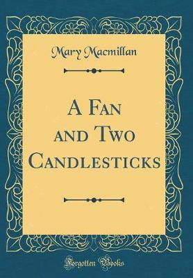 A Fan and Two Candlesticks (Classic Reprint) by Mary MacMillan image