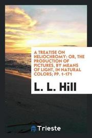 A Treatise on Heliochromy by L L Hill