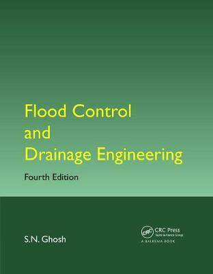 Flood Control and Drainage Engineering, Fourth Edition by S.N. Ghosh