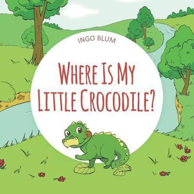 Where Is My Little Crocodile? by Ingo Blum