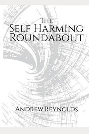 The Self-Harming Roundabout by Andrew Reynolds