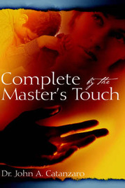 Complete by the Master's Touch by John, A. Catanzaro