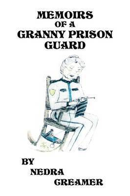 Memoirs of a Granny Prison Guard by Nedra Creamer
