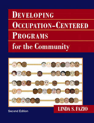 Developing Occupation-Centered Programs for the Community by Linda S. Fazio (Professor, Department of OT, University of Southern California, Los Angeles, CA, USA)
