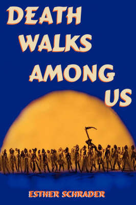 Death Walks Among Us by Esther Schrader
