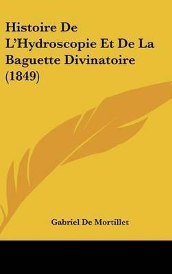 Histoire de L'Hydroscopie Et de La Baguette Divinatoire (1849) by Gabriel De Mortillet
