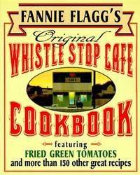 Original Whistle Stop Cafe Cookbook by Fannie Flagg