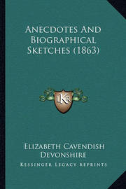 Anecdotes and Biographical Sketches (1863) by Elizabeth Cavendish Devonshire