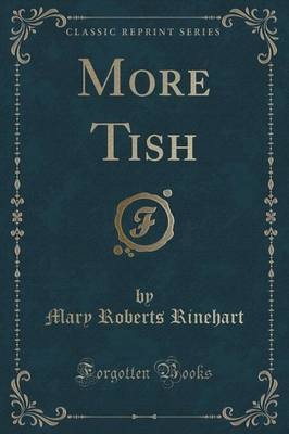 More Tish (Classic Reprint) by Mary Roberts Rinehart