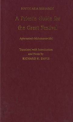 A Priest's Guide for the Great Festival Aghorasiva's Mahotsavavidhi by Richard H. Davis image