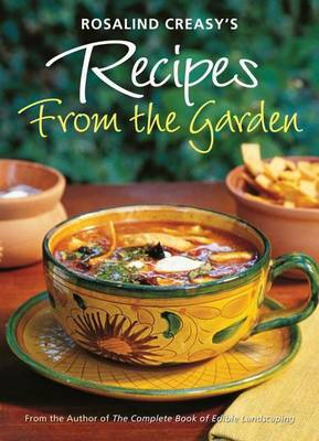 Rosalind Creasy's Recipes from the Garden by Rosalind Creasy image