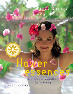 Flower Essences by Clare G Harvey