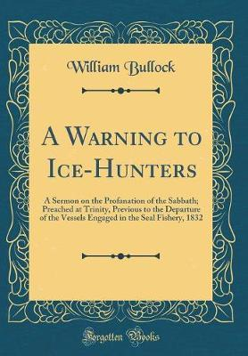A Warning to Ice-Hunters by William Bullock