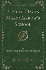 A Fifth Day in Mary Carrow's School (Classic Reprint) by American Sunday School Union image