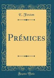 Pr mices (Classic Reprint) by E Foxton