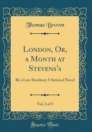 London, Or, a Month at Stevens's, Vol. 2 of 3 by Thomas Brown image