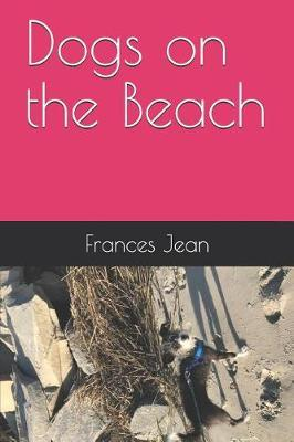 Dogs on the Beach by Frances Jean