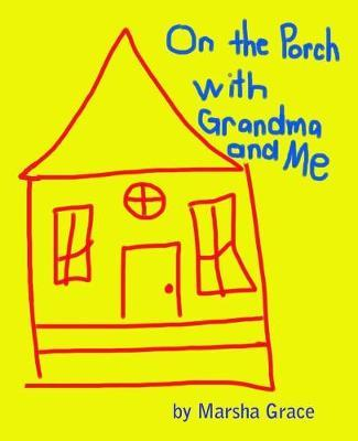 On the Porch with Grandma and Me by Marsha Grace