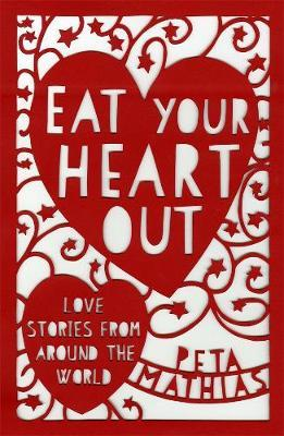 Eat Your Heart Out by Peta Mathias