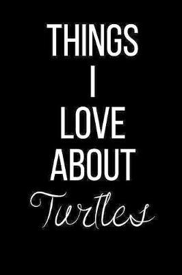 Things I Love About Turtles by Cool Journals Press