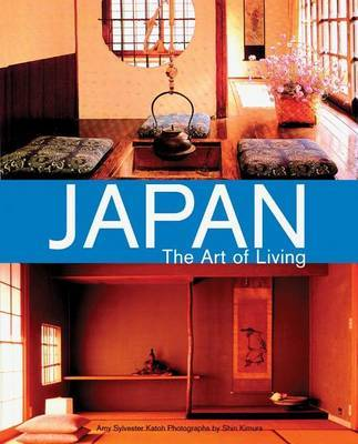 Japan: The Art of Living by Amy Sylvester Katoh image