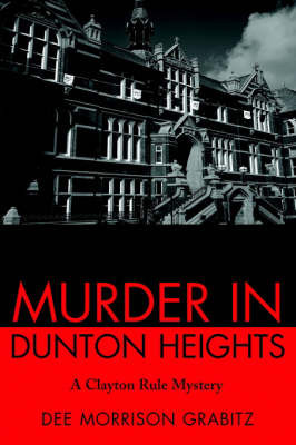 Murder in Dunton Heights: A Clayton Rule Mystery by Dee Morrison Grabitz